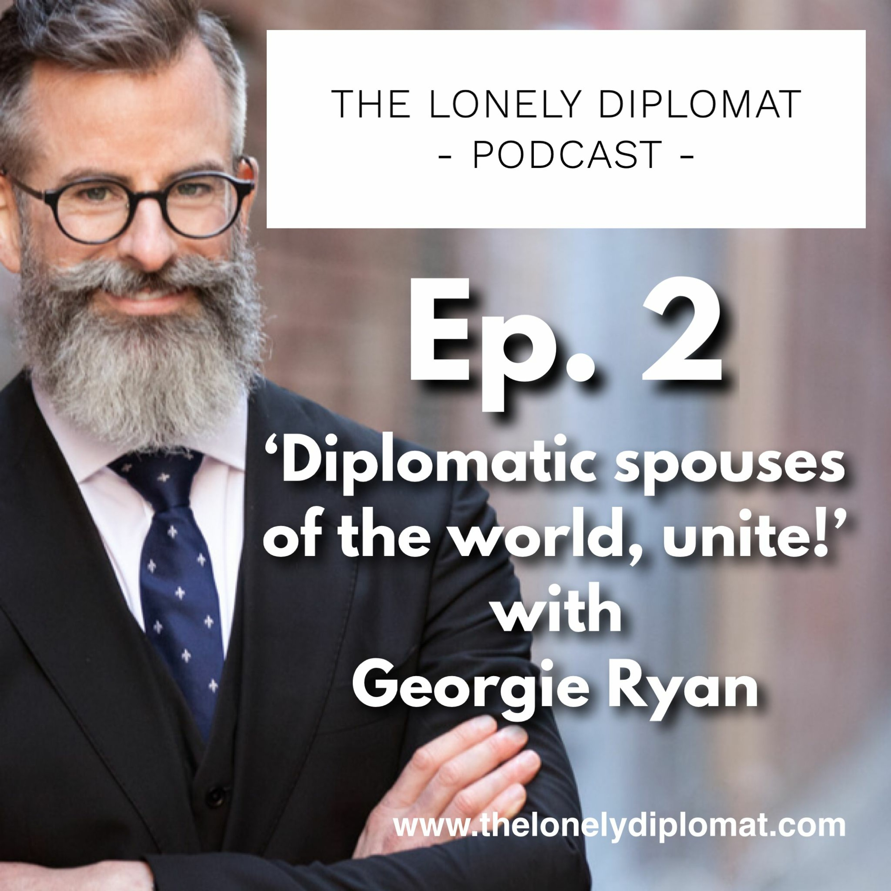 Ep. 2 - Diplomatic Spouses Of The World, Unite! with Georgie Ryan