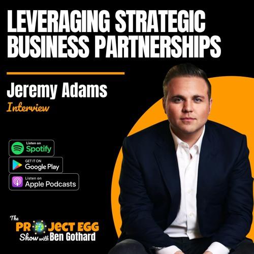 Leveraging Strategic Business Partnerships: Jeremy Adams