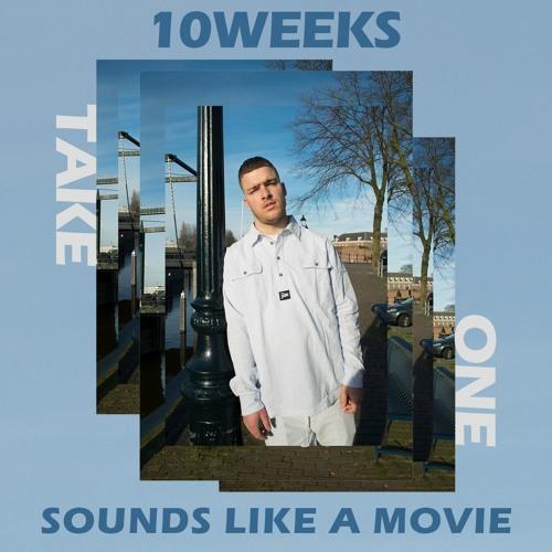 10WEEKS - Sounds Like A Movie - Take One