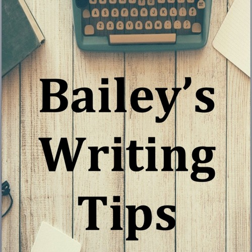 Bailey's writing tips - more hints and tips