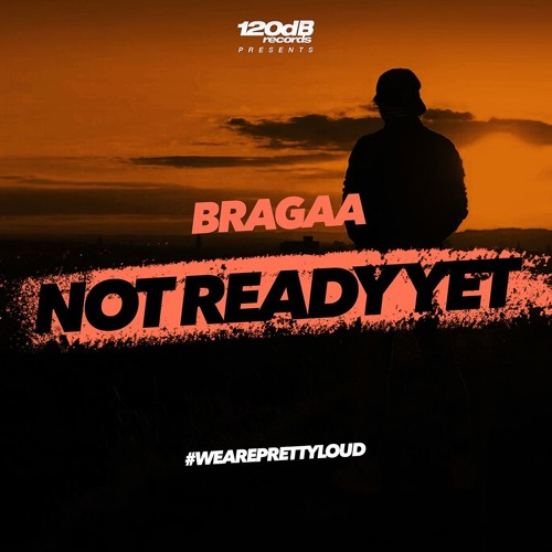 Bragaa - Not Ready Yet (Preview) OUT NOW