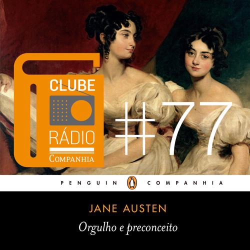 """#77 - Jane Austen - """"Orgulho e preconceito"""" - Clube Rádio Companhia"""