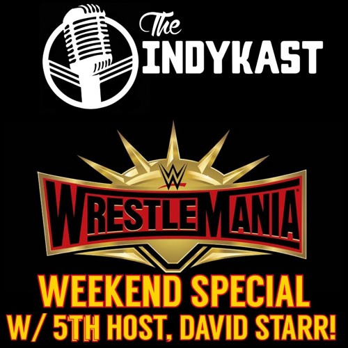 IndyKast S5:E236 - David Starr Talks Wrestlemania