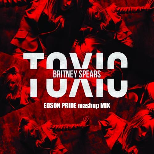 BS - Toxic '2K19 (Edson Pride, Y Yahel, M Avrahami Mashup Mix)