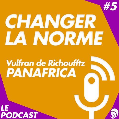 Changer la norme S1E5 : Vulfran de Richoufftz - Panafrica