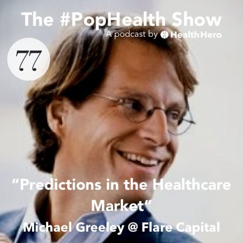 Michael Greeley @ Flare Capital - Predictions in the Healthcare Market