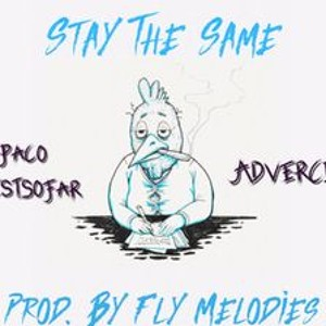 Stay The Same (Freestyle) By Paco BestSoFar X AdverCity Prod. By Fly Melodies x WorldStarBeats