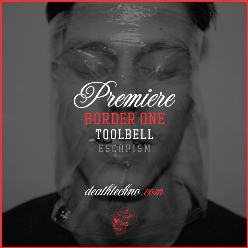 DT:Premiere | Border One - Toolbell [Escapism]