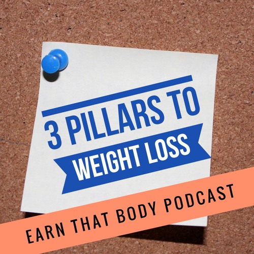 #132 The 3 Pillars To Weight Loss!