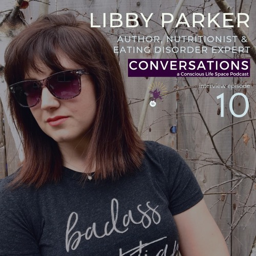 The Invisible Diseases We Classify As Eating Disorders, An Interview With Libby Parker