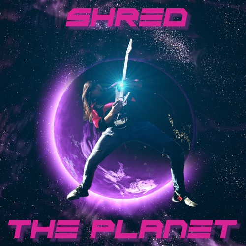 SHRED THE PLANET