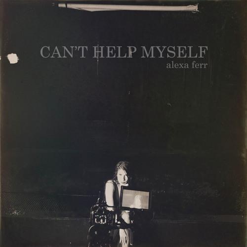 Alexa Ferr -Can't Help Myself (Prod. By Til December)
