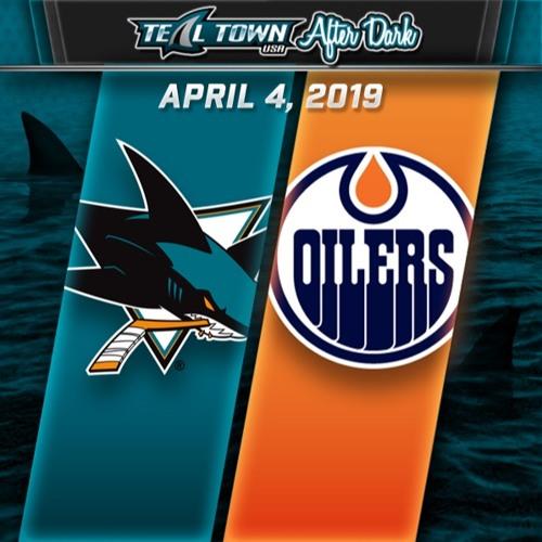 Teal Town USA After Dark (Postgame) - San Jose Sharks @ Edmonton Oilers - 4-4-2019