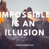 1546 Impossible is an Illusion