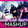 BLACKPINK - KILL THIS LOVE x DDU-DU DDU-DU (ULTIMATE BP MASHUP) by ThaMonkeySquad