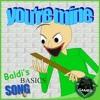 BALDIS BASICS SONG (YOURE MINE)  LYRIC VIDEO  DAGames