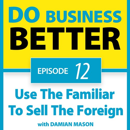 12 - Use The Familiar To Sell The Foreign