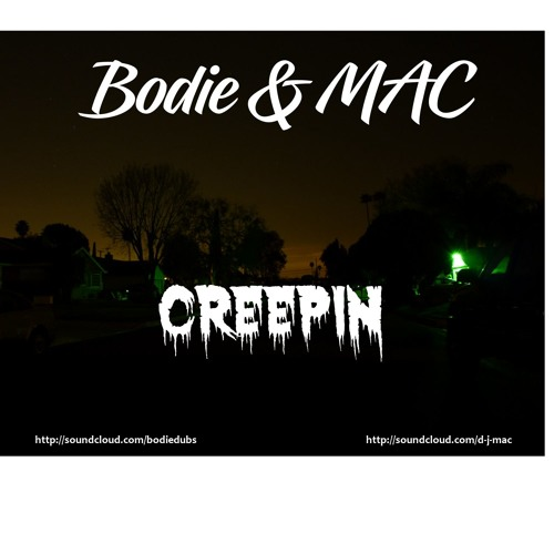 Bodie & Mac - Creepin (FREE DOWNLOAD)