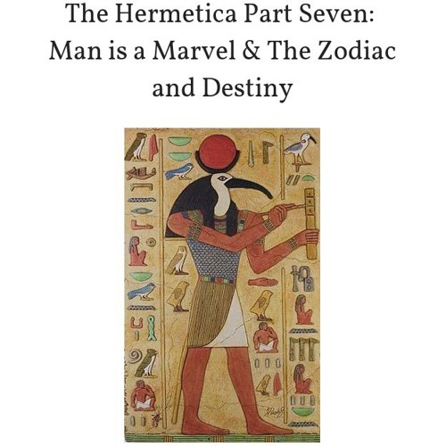 The Hermetica Part Seven: Man Is A Marvel And The Zodiac And Destiny Audio
