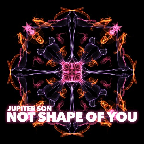Not Shape Of You - Jupiter Son [No Ed Sheeran] [FREE DOWNLOAD]