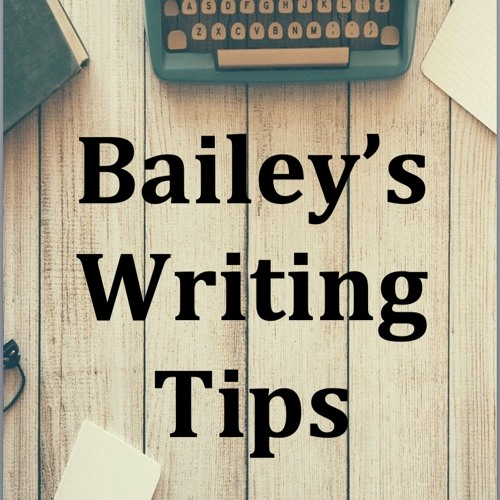Bailey's Writing Tips - mixed hints and tips