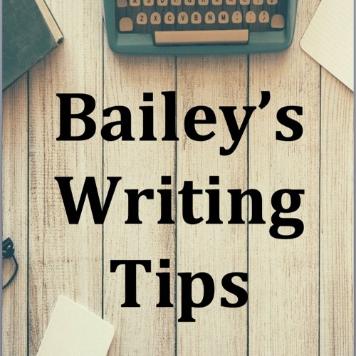 Bailey's Writing Tips - hints and tips