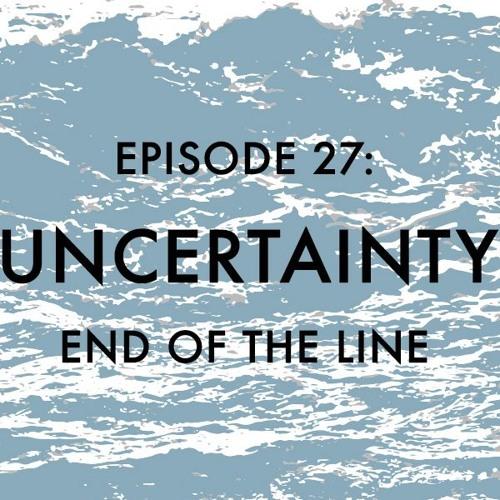 Episode 27: Uncertainty