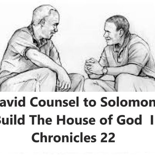 David Counsel To Solomon Build The House Of God  I Chronicles 22