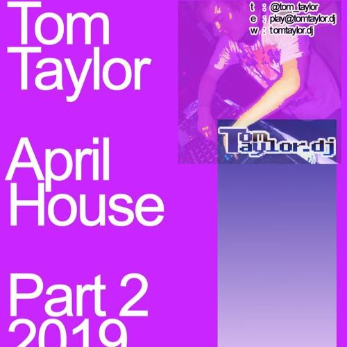 Tom Taylor April House Part 2 2019