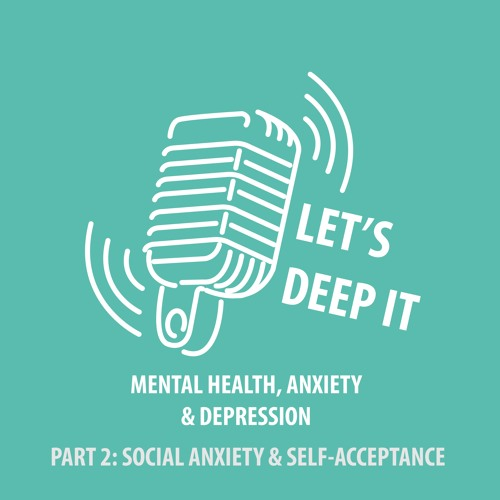 Ep 001.5: Mental Health, Anxiety & Depression - Part 2: Social Anxiety and Self-Acceptance