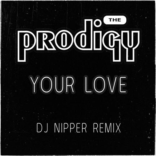The Prodigy - Your Love (DJ Nipper Remix)