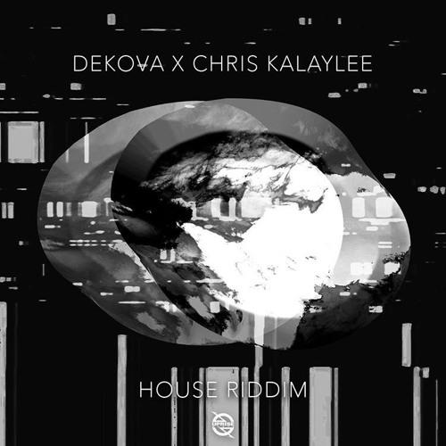 DEKOVA X Chris Kalaylee - House Riddim (Original Mix)