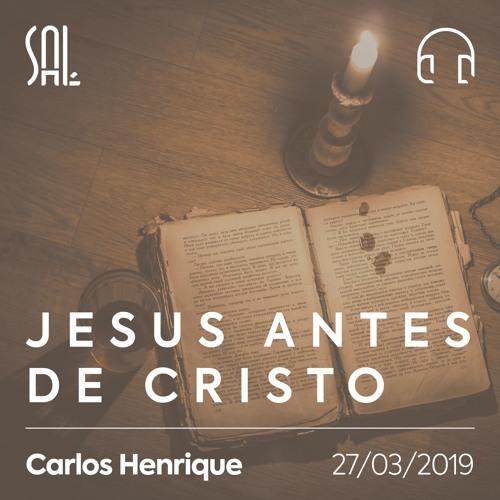 Jesus Antes de Cristo - Carlos Henrique - 27/03/2019
