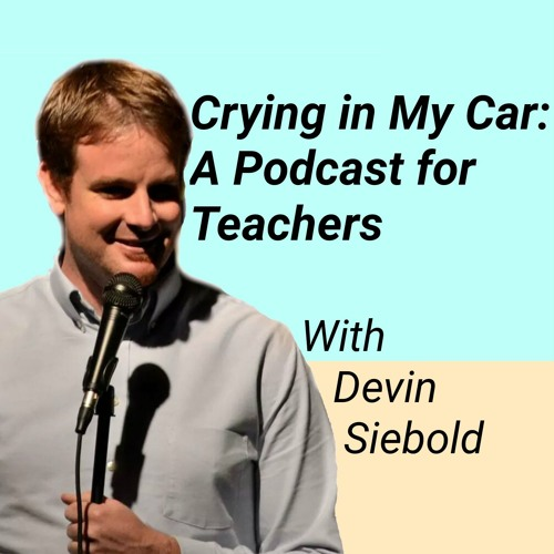 Crying in My Car: A Podcast for Teachers Ep 1