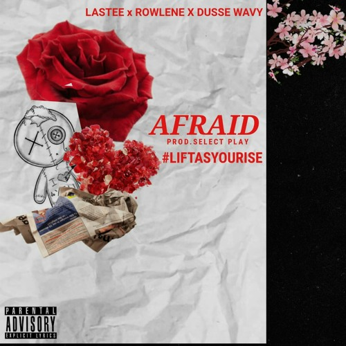 Lastee Ft Rowlene & Dusse Wavy-Afraid