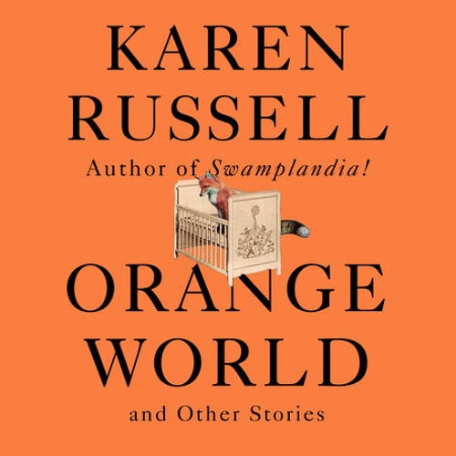Orange World and Other Stories by Karen Russell, read by Various