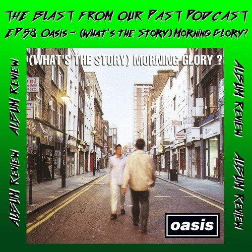 Episode 58: Album Review: Oasis - (What's the Story) Morning Glory?