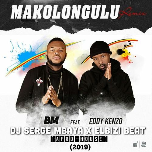 Bm Ft Eddy Kenzo - Makolongulu (Dj Serge Mbaya & ElBizi Beat Afro