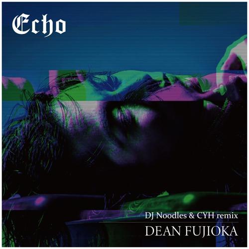 Dean Fujioka - Echo (DJ Noodles & CYH remix)