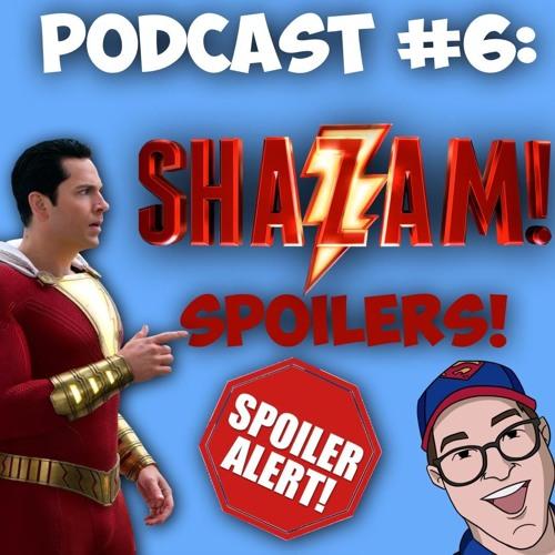 Episode #6-SHAZAM! SPOILERS!
