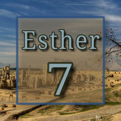 Esther 7 (preacher: Dave Brown)