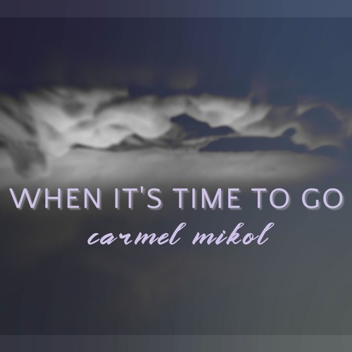 When It's Time to Go (single) by Carmel Mikol