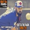 Outta The Park, Ep. 104, April 7, 2019 - Guest - Matt Shoemaker