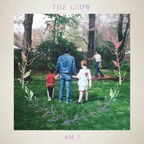 The Glow - Am I