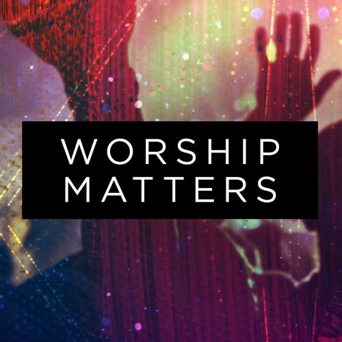 4-7-2019 - Worship Matters Part 1