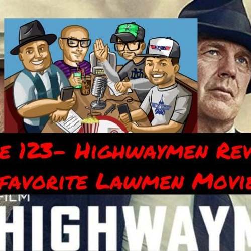 Episode 123-Netflix Review: The Highwaymen and Our Favorite Lawmen Movies!!