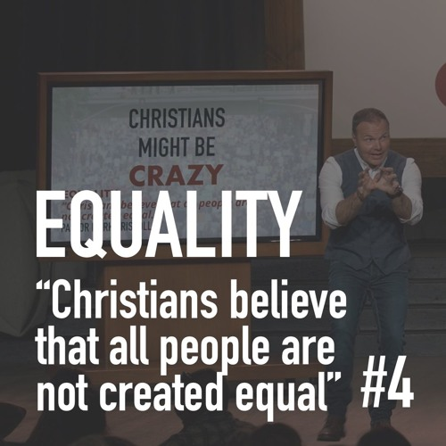 Christians Might Be Crazy #4 - Equality