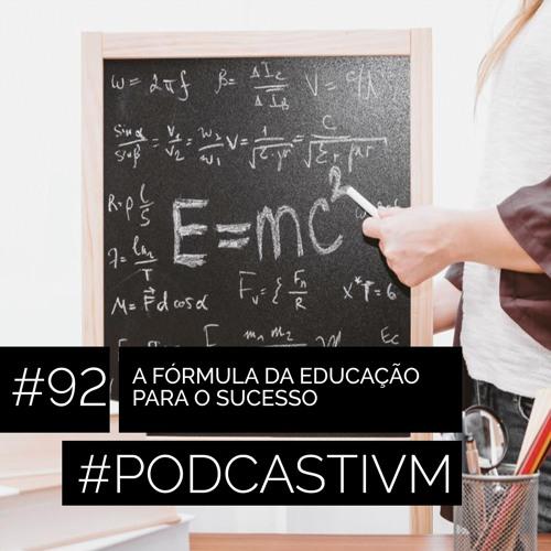 #92 A Fórmula da Educação Para o Sucesso