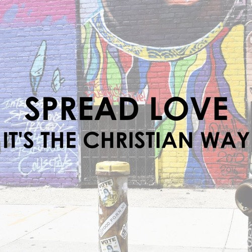Spread Love, It's the Christian Way | Timi Ogunfowora | 4.7.19