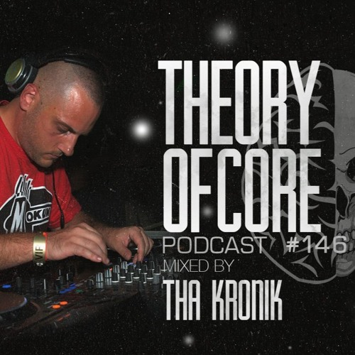 Theory Of Core: Podcast 146 Mixed By Tha KroniK (2019)